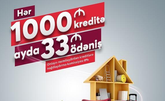 Hər 1000 manat kredit üçün ayda 33 manat ödəniş edin!